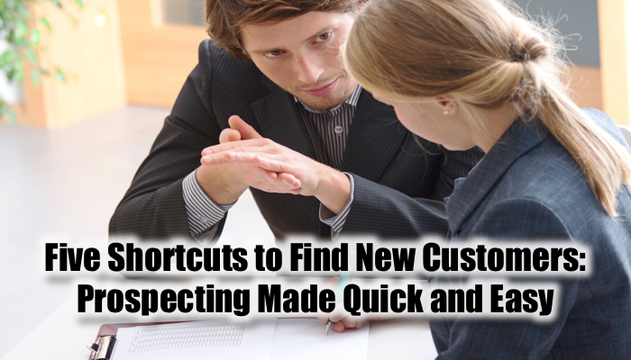 Five Shortcuts to Find New Customers: Prospecting Made Quick and Easy