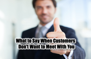 What to Say When Customers Don't Want to Meet With You